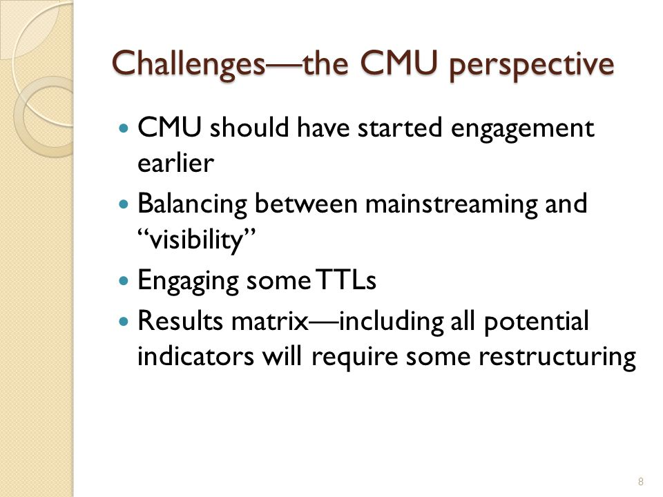 "Challenges—the CMU perspective CMU should have started engagement earlier Balancing between mainstreaming and ""visibility"" Engaging some TTLs Results"