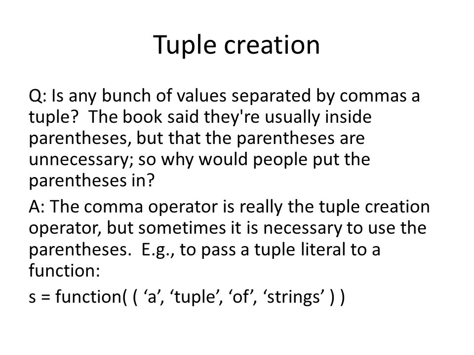 Tuple creation Q: Is any bunch of values separated by commas a tuple.