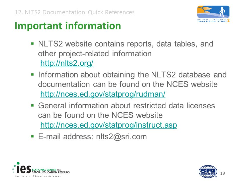 12. NLTS2 Documentation: Quick References 19 Important information  NLTS2 website contains reports, data tables, and other project-related informatio