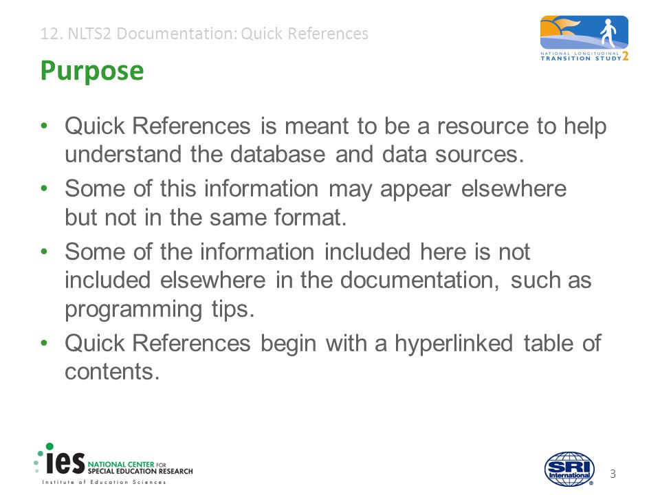 12. NLTS2 Documentation: Quick References 3 Purpose Quick References is meant to be a resource to help understand the database and data sources. Some