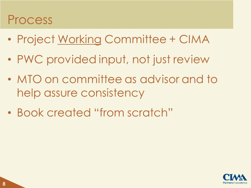 Process Project Working Committee + CIMA PWC provided input, not just review MTO on committee as advisor and to help assure consistency Book created from scratch 8