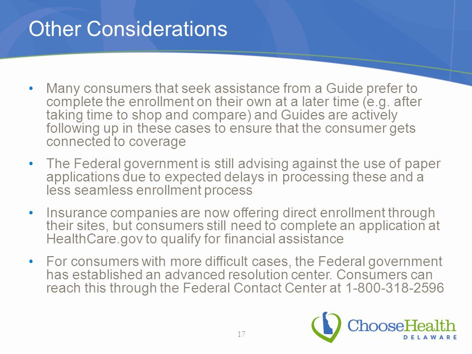 Other Considerations Many consumers that seek assistance from a Guide prefer to complete the enrollment on their own at a later time (e.g. after takin