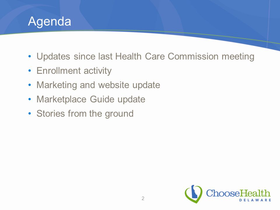 Agenda Updates since last Health Care Commission meeting Enrollment activity Marketing and website update Marketplace Guide update Stories from the gr