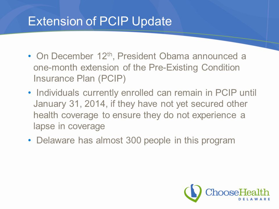 Extension of PCIP Update On December 12 th, President Obama announced a one-month extension of the Pre-Existing Condition Insurance Plan (PCIP) Indivi