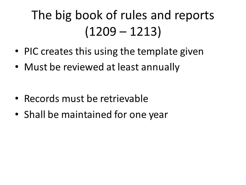 The big book of rules and reports (1209 – 1213) PIC creates this using the template given Must be reviewed at least annually Records must be retrievab
