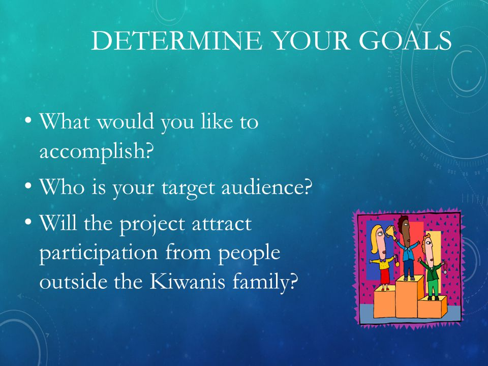DETERMINE YOUR GOALS What would you like to accomplish.