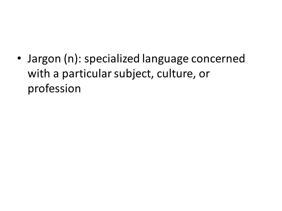 Jargon (n): specialized language concerned with a particular subject, culture, or profession