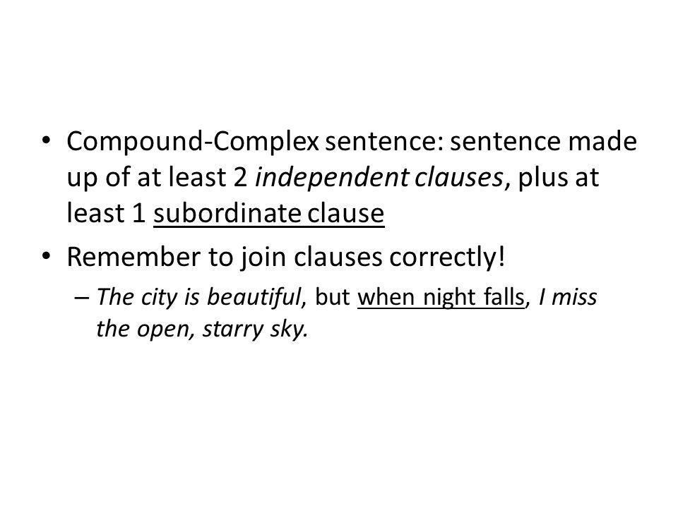 Compound-Complex sentence: sentence made up of at least 2 independent clauses, plus at least 1 subordinate clause Remember to join clauses correctly.