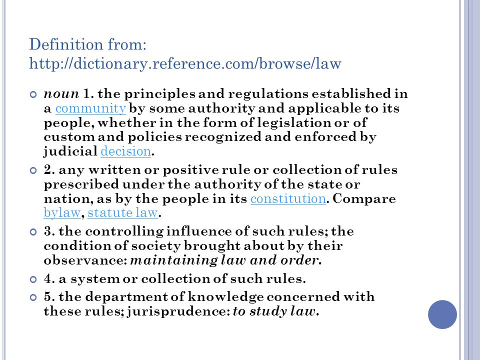 Definition from: http://dictionary.reference.com/browse/law noun 1.