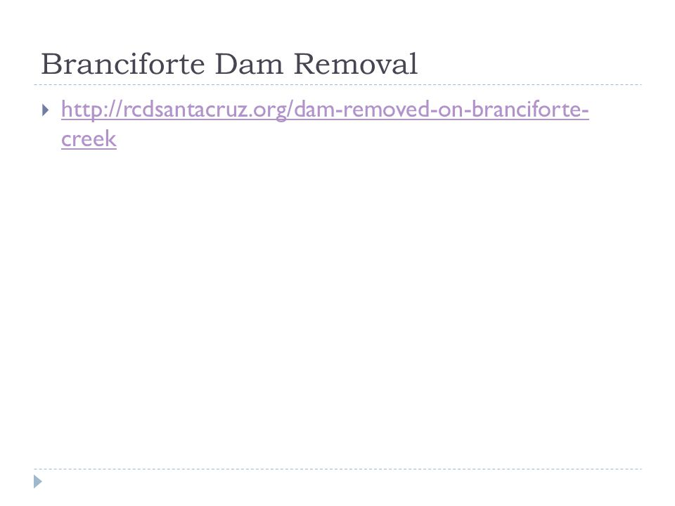 Branciforte Dam Removal  http://rcdsantacruz.org/dam-removed-on-branciforte- creek http://rcdsantacruz.org/dam-removed-on-branciforte- creek