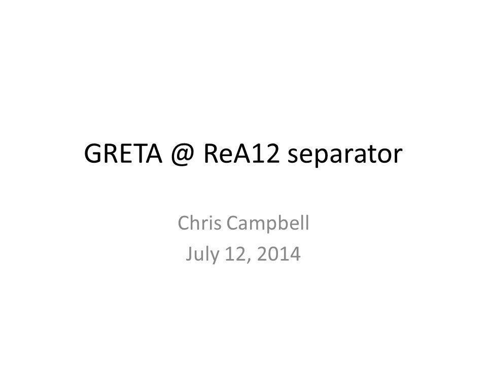 GRETA @ ReA12 separator Chris Campbell July 12, 2014