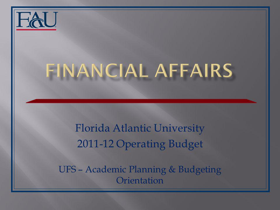 Florida Atlantic University 2011-12 Operating Budget UFS – Academic Planning & Budgeting Orientation