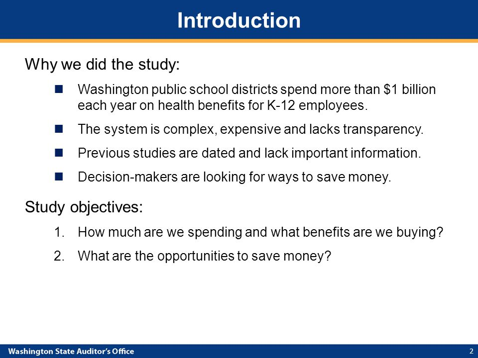 Introduction Why we did the study: Washington public school districts spend more than $1 billion each year on health benefits for K-12 employees.