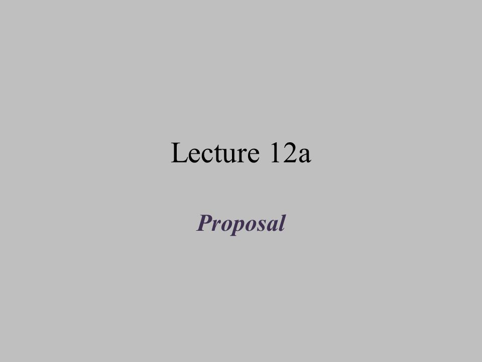 Lecture 12a Proposal