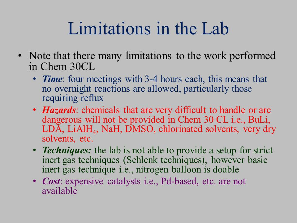 Limitations in the Lab Note that there many limitations to the work performed in Chem 30CL Time: four meetings with 3-4 hours each, this means that no
