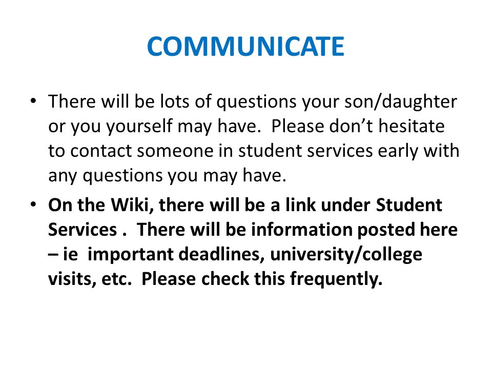 COMMUNICATE There will be lots of questions your son/daughter or you yourself may have.