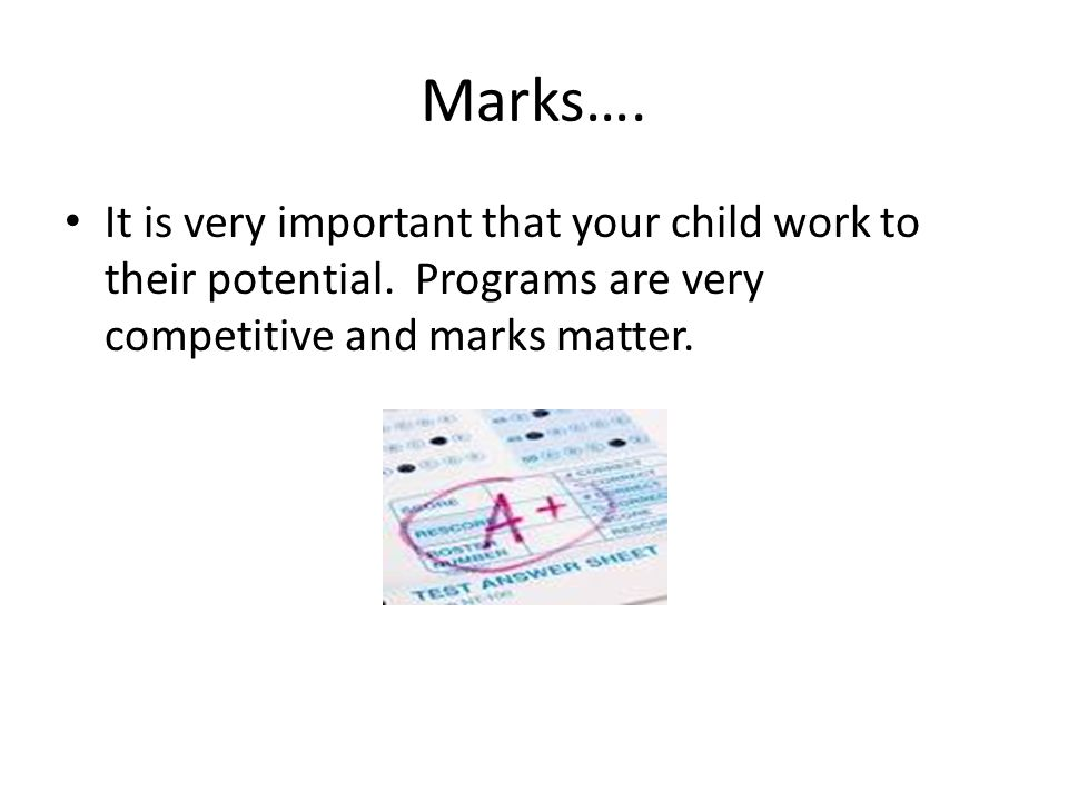 Marks…. It is very important that your child work to their potential.