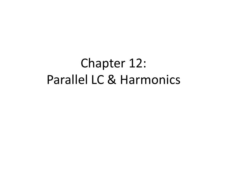 Chapter 12: Parallel LC & Harmonics