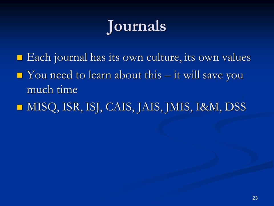 Journals Each journal has its own culture, its own values Each journal has its own culture, its own values You need to learn about this – it will save