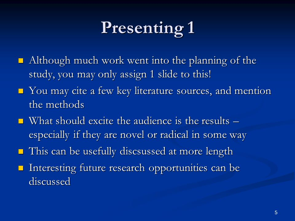Presenting 1 Although much work went into the planning of the study, you may only assign 1 slide to this! Although much work went into the planning of