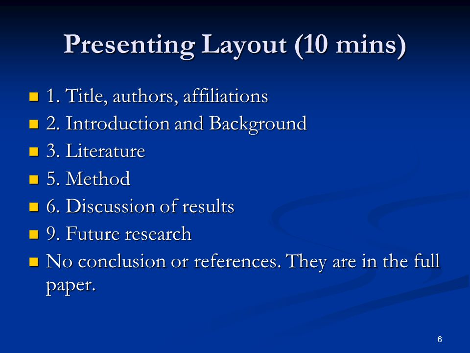 Presenting Layout (10 mins) 1. Title, authors, affiliations 1. Title, authors, affiliations 2. Introduction and Background 2. Introduction and Backgro