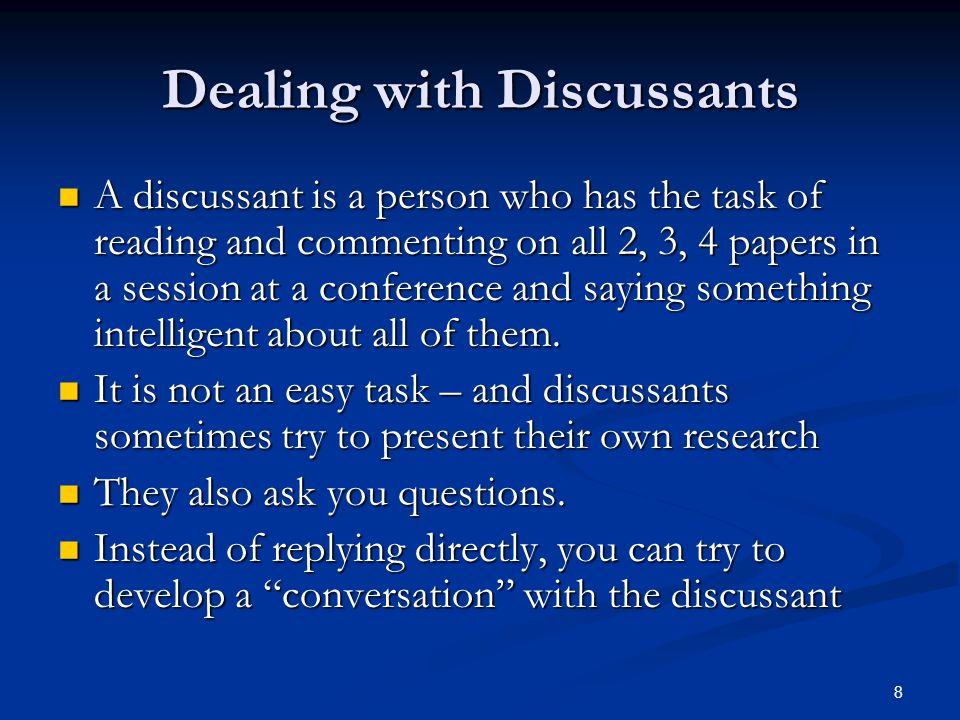 Dealing with Discussants A discussant is a person who has the task of reading and commenting on all 2, 3, 4 papers in a session at a conference and saying something intelligent about all of them.