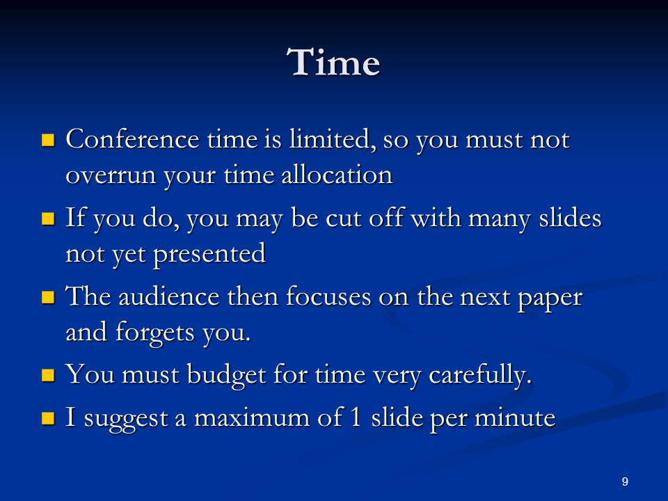 Time Conference time is limited, so you must not overrun your time allocation Conference time is limited, so you must not overrun your time allocation