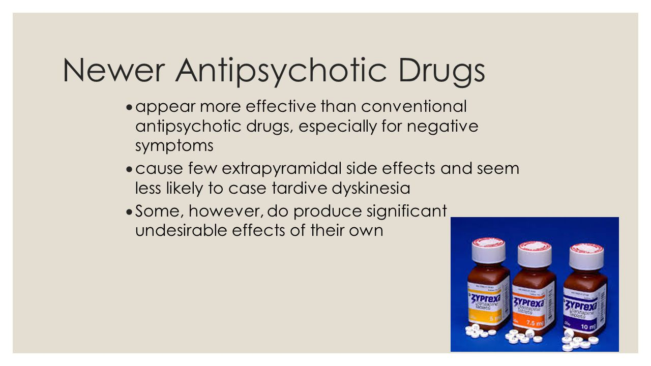 Newer Antipsychotic Drugs  appear more effective than conventional antipsychotic drugs, especially for negative symptoms  cause few extrapyramidal s