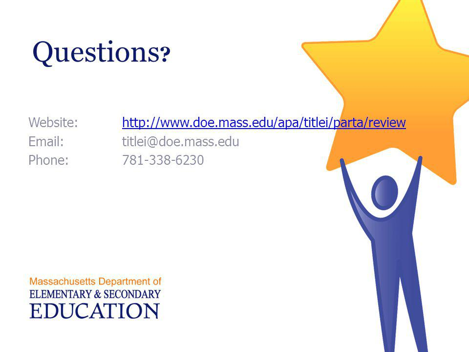 Questions ? Website:http://www.doe.mass.edu/apa/titlei/parta/reviewhttp://www.doe.mass.edu/apa/titlei/parta/review Email:titlei@doe.mass.edu Phone:781