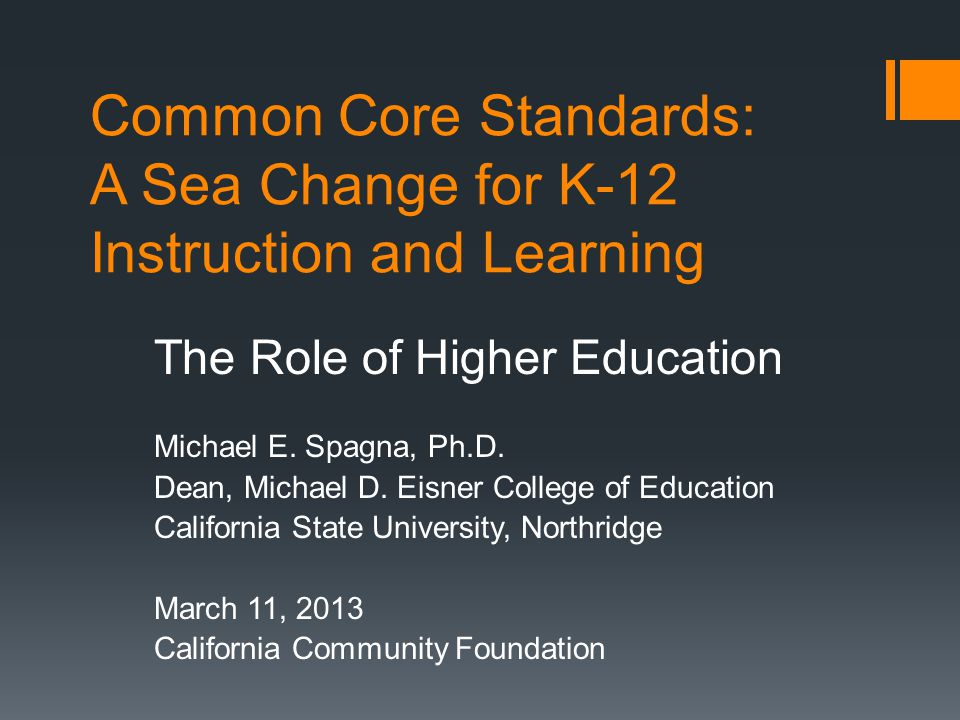 Common Core Standards: A Sea Change for K-12 Instruction and Learning The Role of Higher Education Michael E.