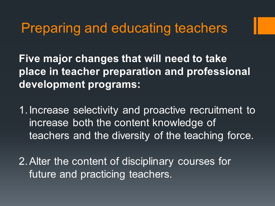 Preparing and educating teachers 3.Alter the professional preparation courses for future and practicing teachers.