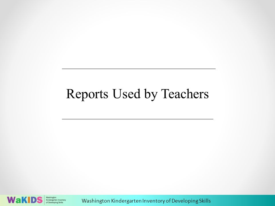 Washington Kindergarten Inventory of Developing Skills Reports Used by Teachers