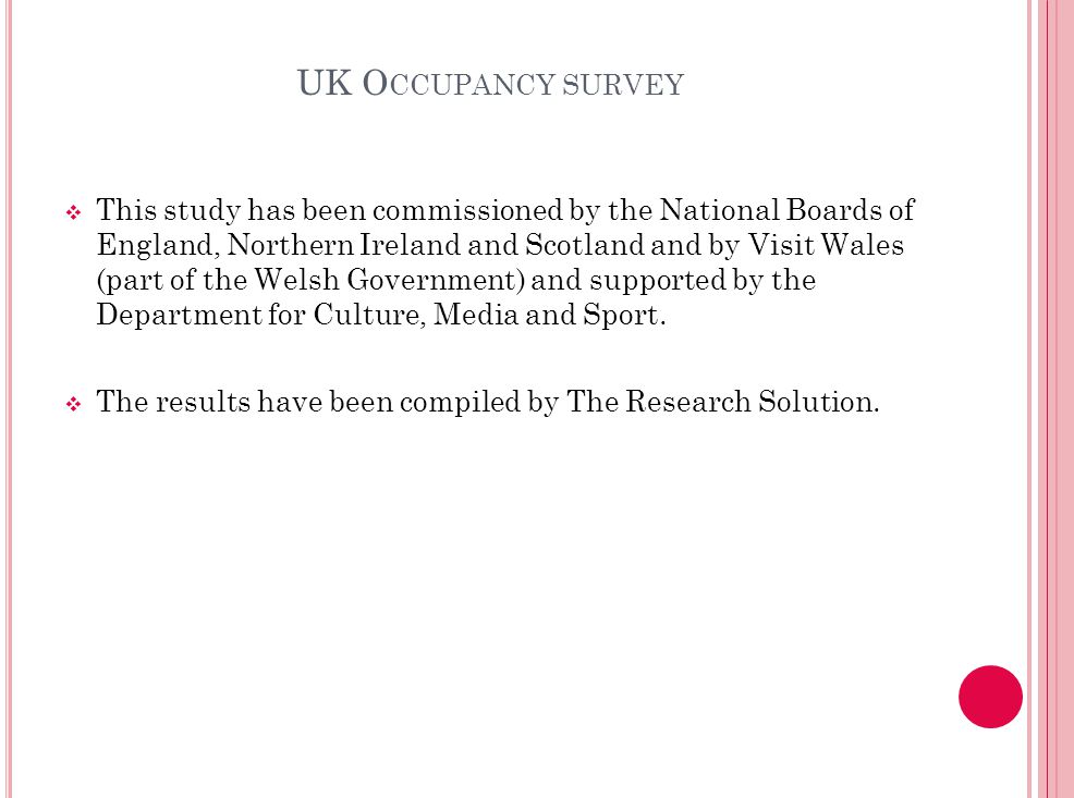 UK O CCUPANCY SURVEY  This study has been commissioned by the National Boards of England, Northern Ireland and Scotland and by Visit Wales (part of the Welsh Government) and supported by the Department for Culture, Media and Sport.
