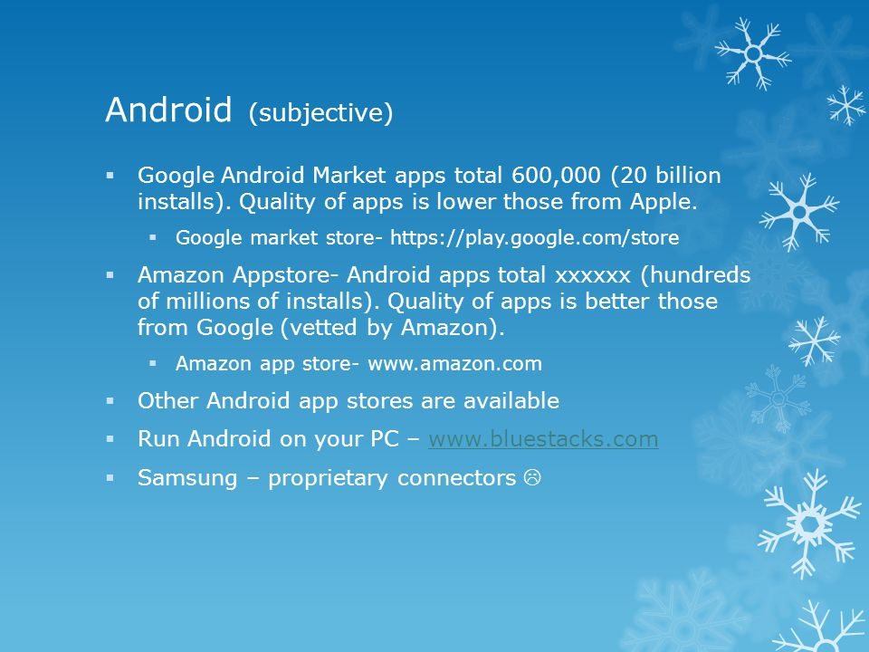 Android (subjective)  Google Android Market apps total 600,000 (20 billion installs).