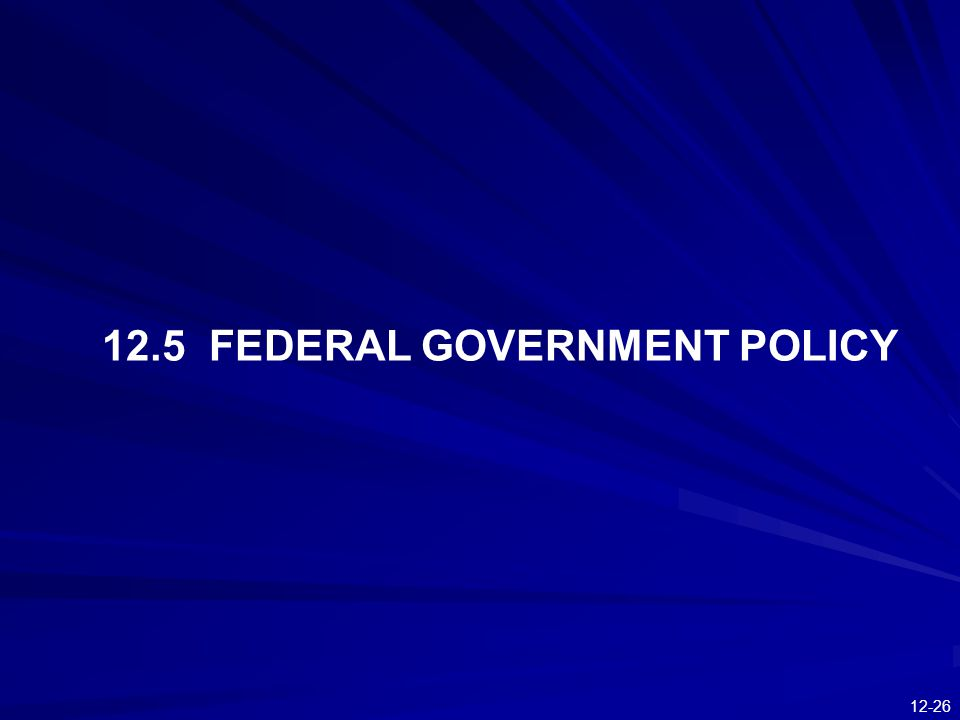 12-26 12.5 FEDERAL GOVERNMENT POLICY