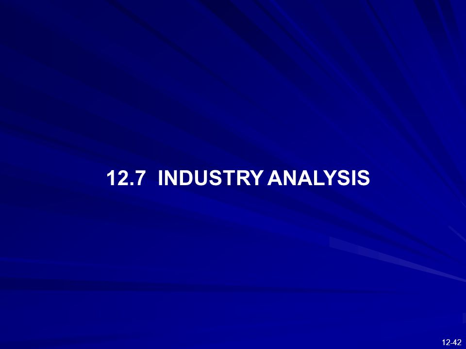 12-42 12.7 INDUSTRY ANALYSIS