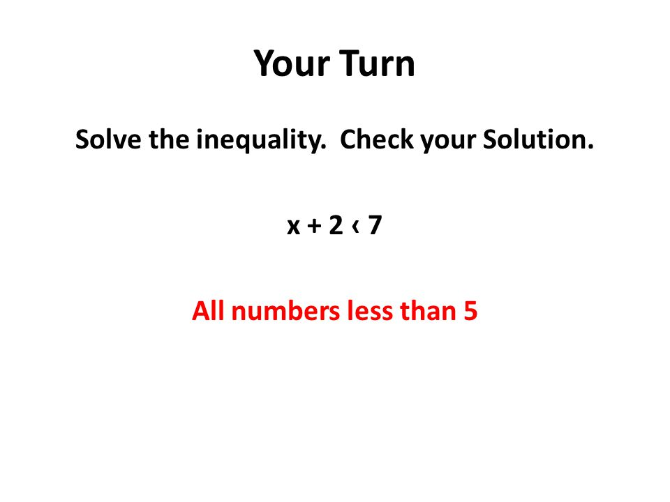 Your Turn Solve the inequality.Check your Solution.