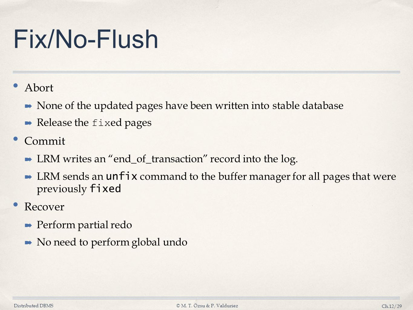Distributed DBMS© M. T. Özsu & P. Valduriez Ch.12/29 Fix/No-Flush Abort ➡ None of the updated pages have been written into stable database ➡ Release t