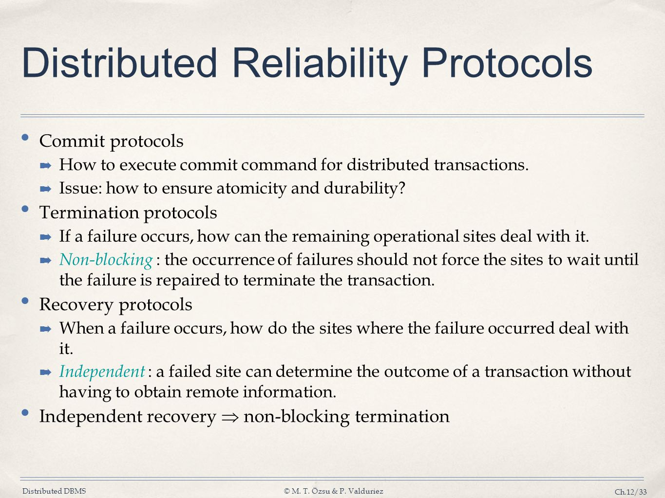 Distributed DBMS© M. T. Özsu & P. Valduriez Ch.12/33 Distributed Reliability Protocols Commit protocols ➡ How to execute commit command for distribute