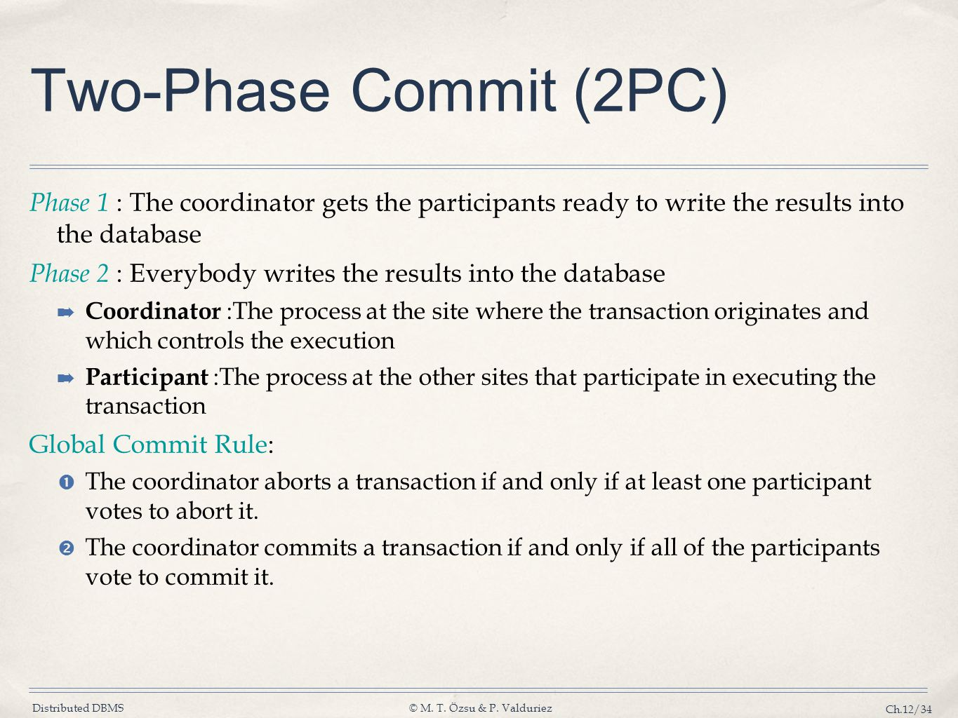Distributed DBMS© M. T. Özsu & P. Valduriez Ch.12/34 Two-Phase Commit (2PC) Phase 1 : The coordinator gets the participants ready to write the results