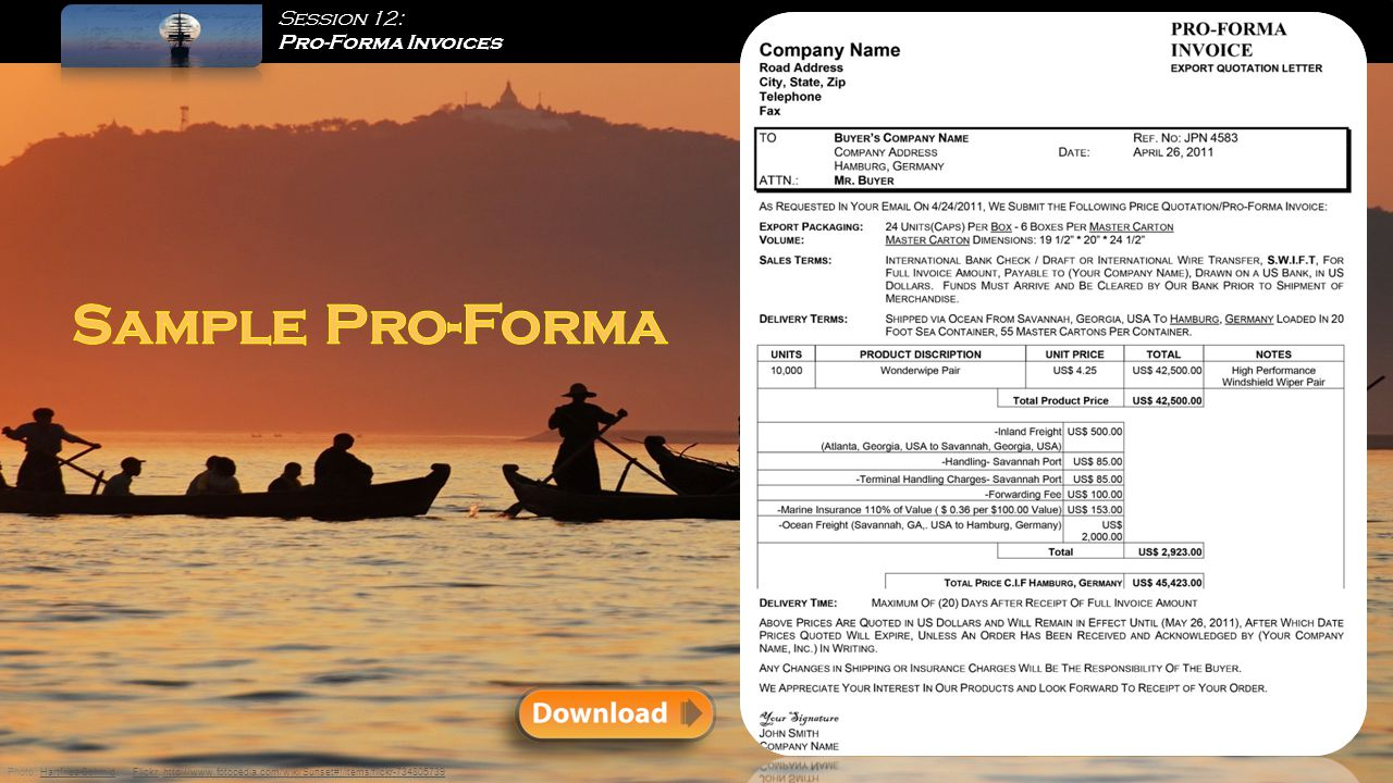 Session 12: Pro-Forma Invoices Photo: Hartfried Schmid on Flickr, http://www.fotopedia.com/wiki/Sunset#!/items/flickr-734805739Hartfried SchmidFlickrhttp://www.fotopedia.com/wiki/Sunset#!/items/flickr-734805739 Sample Pro-Forma