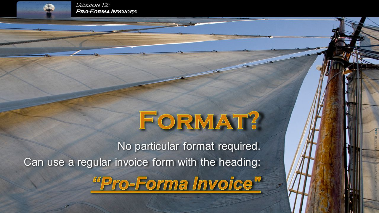 Session 12: Pro-Forma Invoices Photo: http://www.fotopedia.com/wiki/Mast_(sailing)#!/items/flickr-4692208949http://www.fotopedia.com/wiki/Mast_(sailing)#!/items/flickr-4692208949