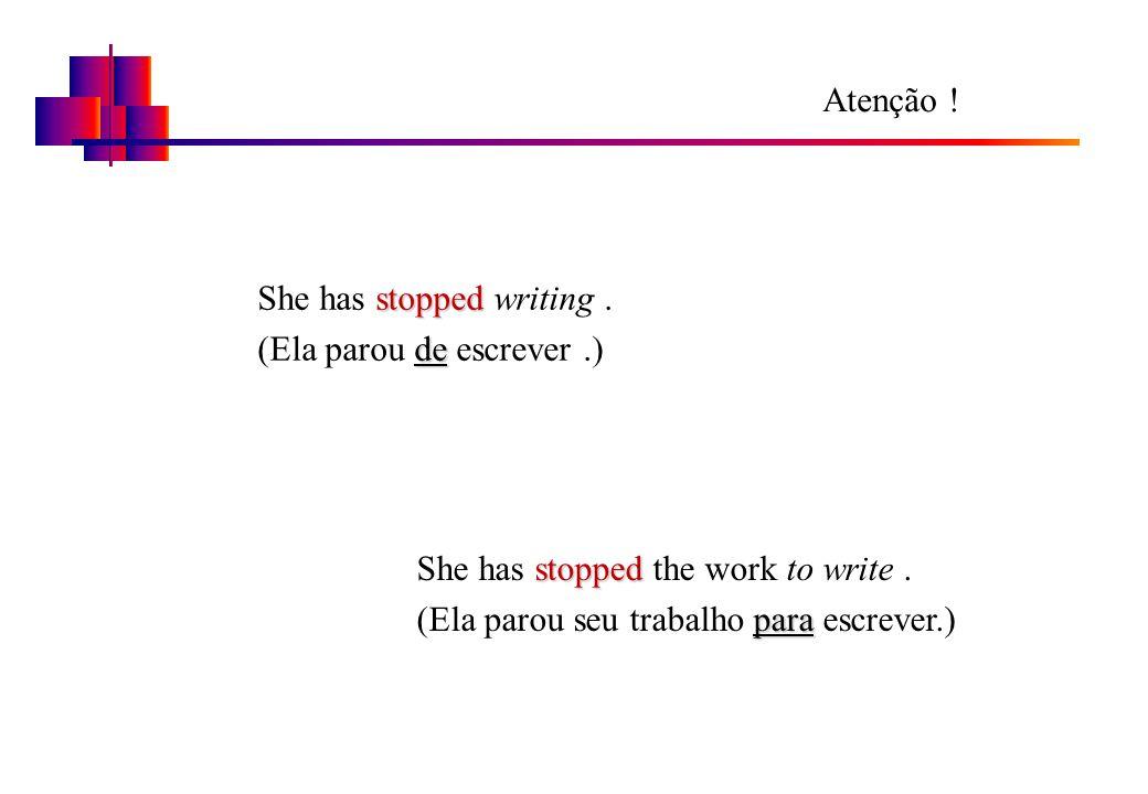 Atenção ! stopped She has stopped writing. de (Ela parou de escrever.) stopped She has stopped the work to write. para (Ela parou seu trabalho para es