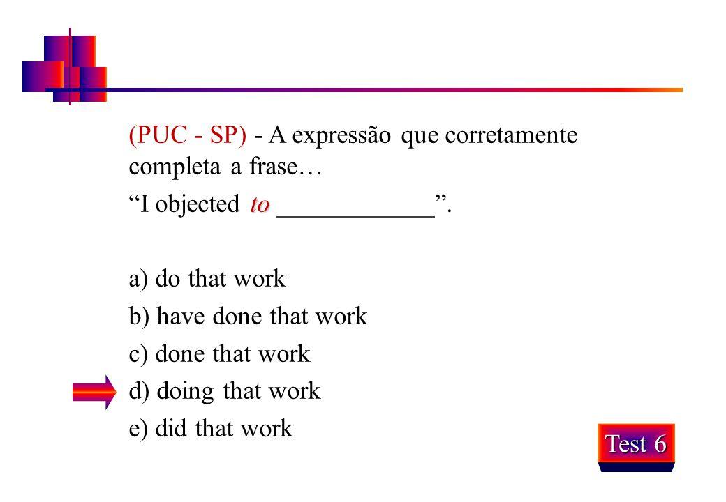 "(PUC - SP) - A expressão que corretamente completa a frase… to ""I objected to ____________"". a) do that work b) have done that work c) done that work"