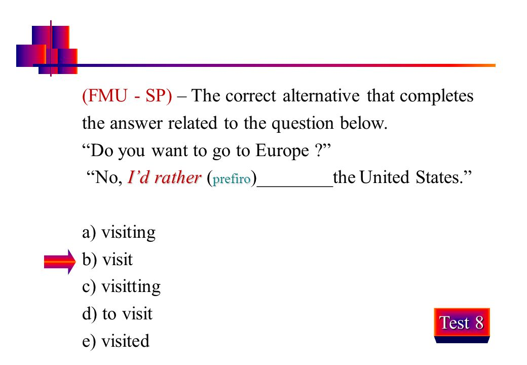 """(FMU - SP) – The correct alternative that completes the answer related to the question below. """"Do you want to go to Europe ?"""" I'd rather prefiro """"No,"""