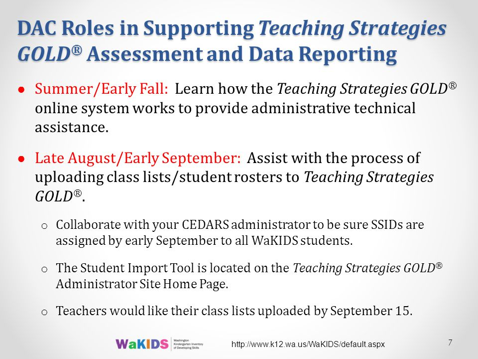 DAC Roles in Supporting Teaching Strategies GOLD ® Assessment and Data Reporting ● Summer/Early Fall: Learn how the Teaching Strategies GOLD ® online system works to provide administrative technical assistance.