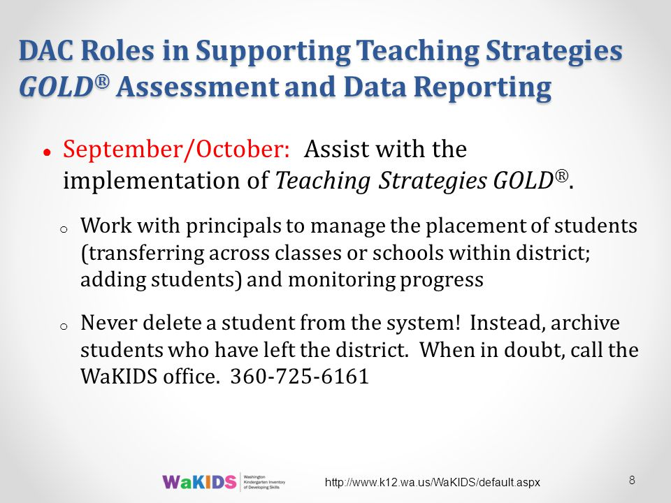 DAC Roles in Supporting Teaching Strategies GOLD ® Assessment and Data Reporting ● September/October: Assist with the implementation of Teaching Strategies GOLD ®.