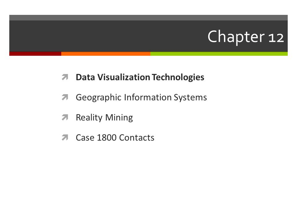 Chapter 12  Data Visualization Technologies  Geographic Information Systems  Reality Mining  Case 1800 Contacts