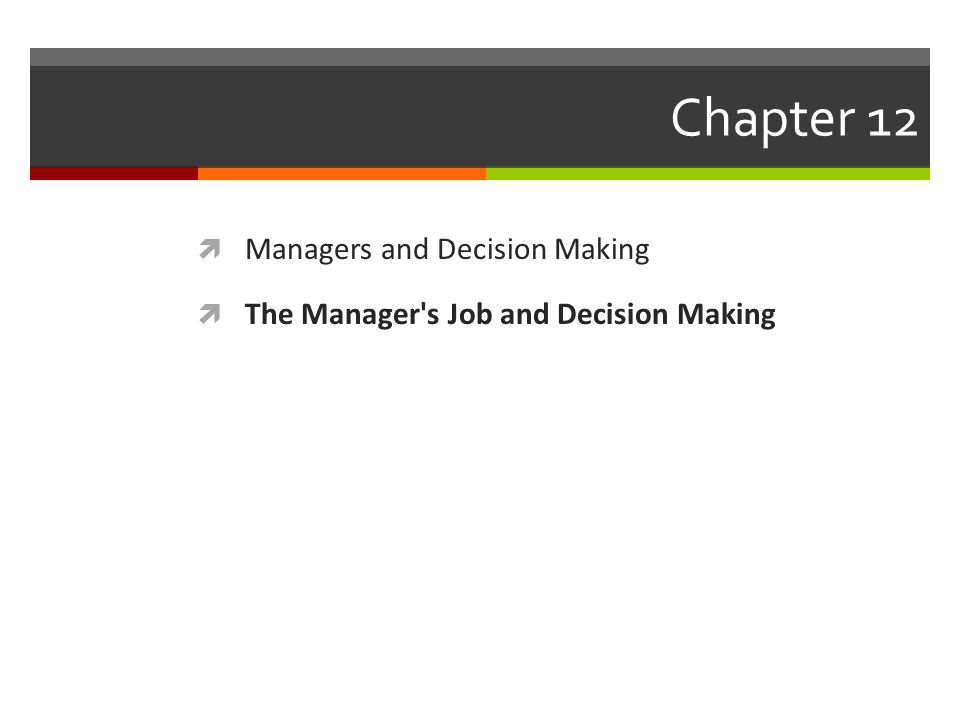 Chapter 12  Managers and Decision Making  The Manager s Job and Decision Making