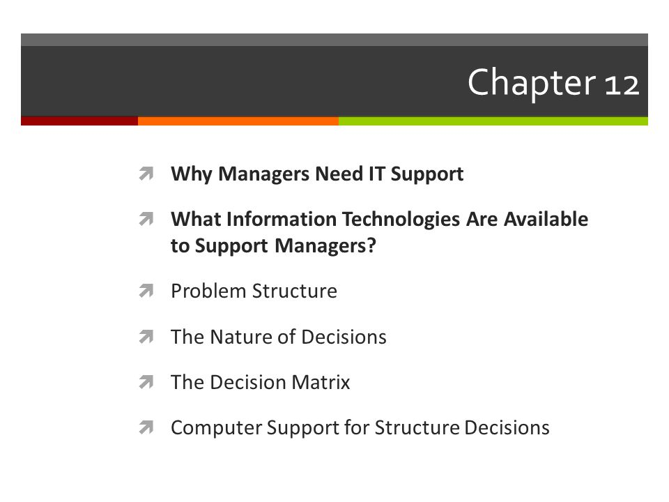 Chapter 12  Why Managers Need IT Support  What Information Technologies Are Available to Support Managers.